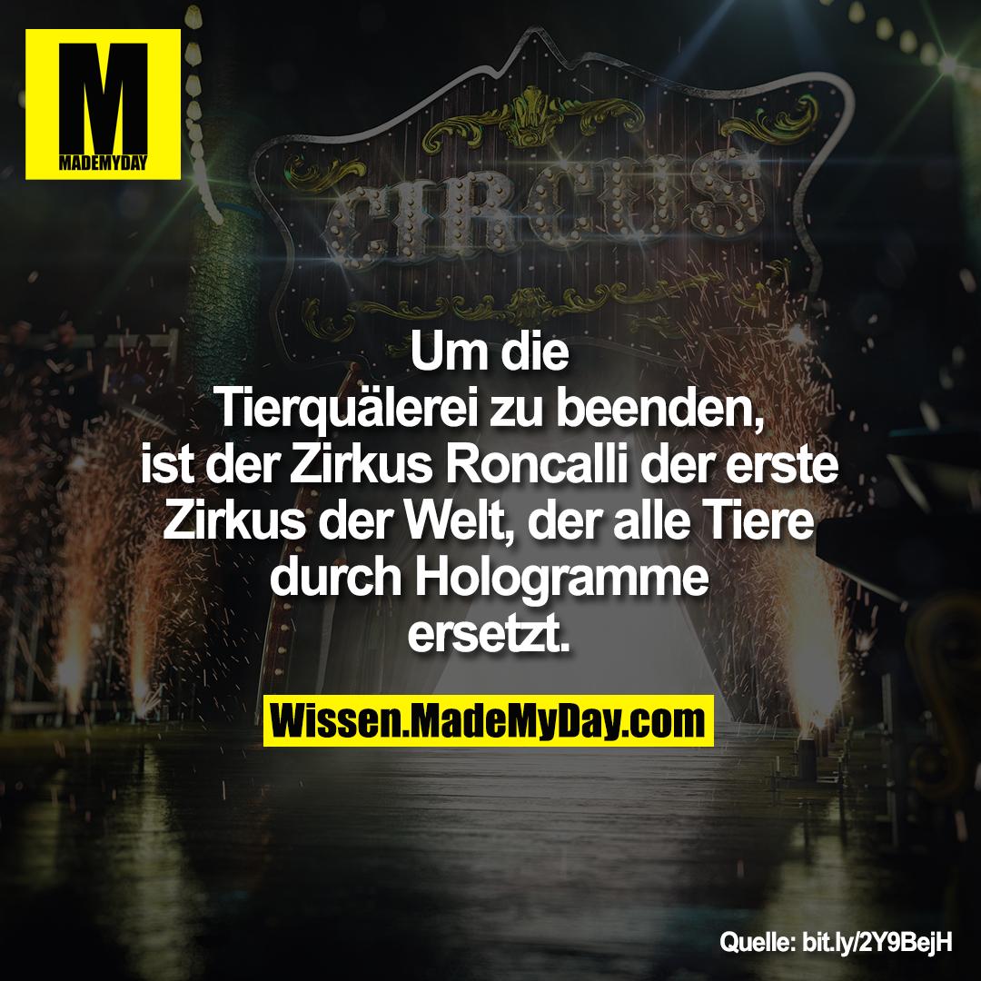 Um die<br /> Tierquälerei zu beenden,<br /> ist der Zirkus Roncalli der erste<br /> Zirkus der Welt, der alle Tiere<br /> durch Hologramme<br /> ersetzt.