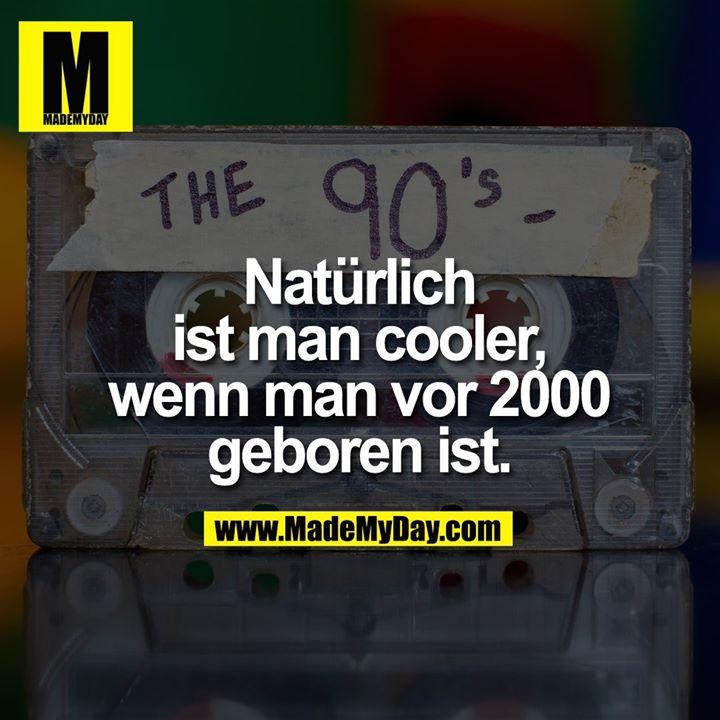 Natürlich ist man cooler, wenn man vor 2000 geboren ist.