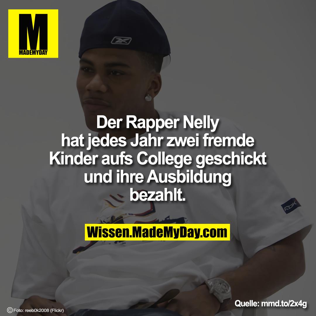 Der Rapper Nelly hat jedes Jahr<br /> zwei fremde Kinder aufs College<br /> geschickt und ihre Ausbildung<br /> bezahlt.