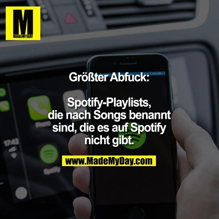Größter Abfuck:<br /> <br /> Spotify-Playlists,<br /> die nach Songs benannt<br /> sind, die es auf Spotify<br /> nicht gibt.