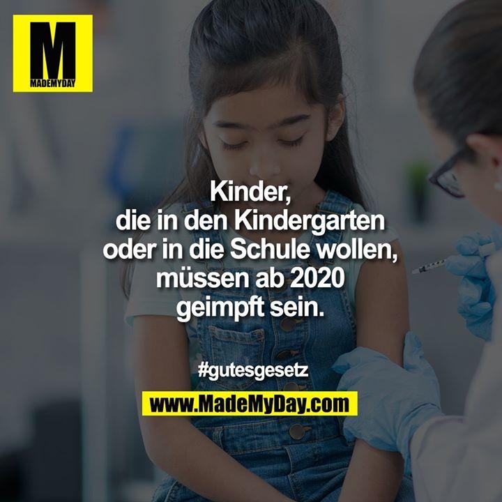 Kinder, die in den Kindergarten oder in die Schule wollen. müssen ab 2020 geimpft sein.<br /> <br /> #gutesgesetz