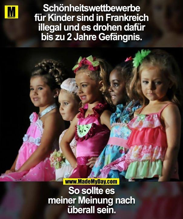 Schönheitswettbewerbe<br /> für Kinder sind in Frankreich<br /> illegal und es drohen dafür<br /> bis zu 2 Jahre Gefängnis.<br /> <br /> So sollte es<br /> meiner Meinung nach<br /> überall sein.