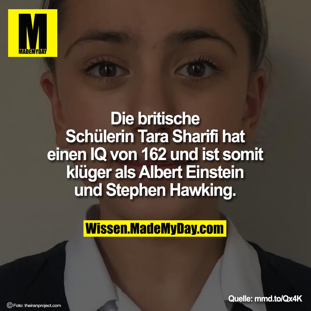 Die britische Schülerin Tara Sharifi hat einen IQ von 162 und ist somit klüger als Albert Einstein und Stephen Hawking.