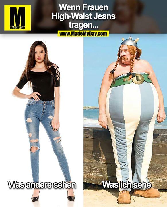 Wenn Frauen High-Waist Jeans tragen...<br /> <br /> Was andere sehen<br /> Was ich sehe
