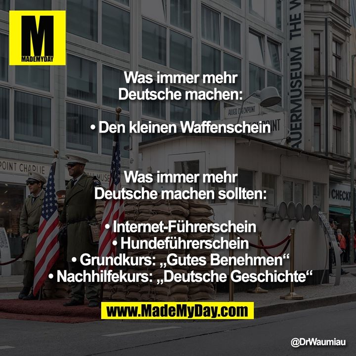 """Was immer mehr<br /> Deutsche machen:<br /> <br /> • Den kleinen Waffenschein<br /> <br /> <br /> Was immer mehr<br /> Deutsche machen sollten:<br /> <br /> • Internet-Führerschein<br /> • Hundeführerschein<br /> • Grundkurs: """"Gutes Benehmen""""<br /> • Nachhilfekurs: """"Deutsche Geschichte"""""""
