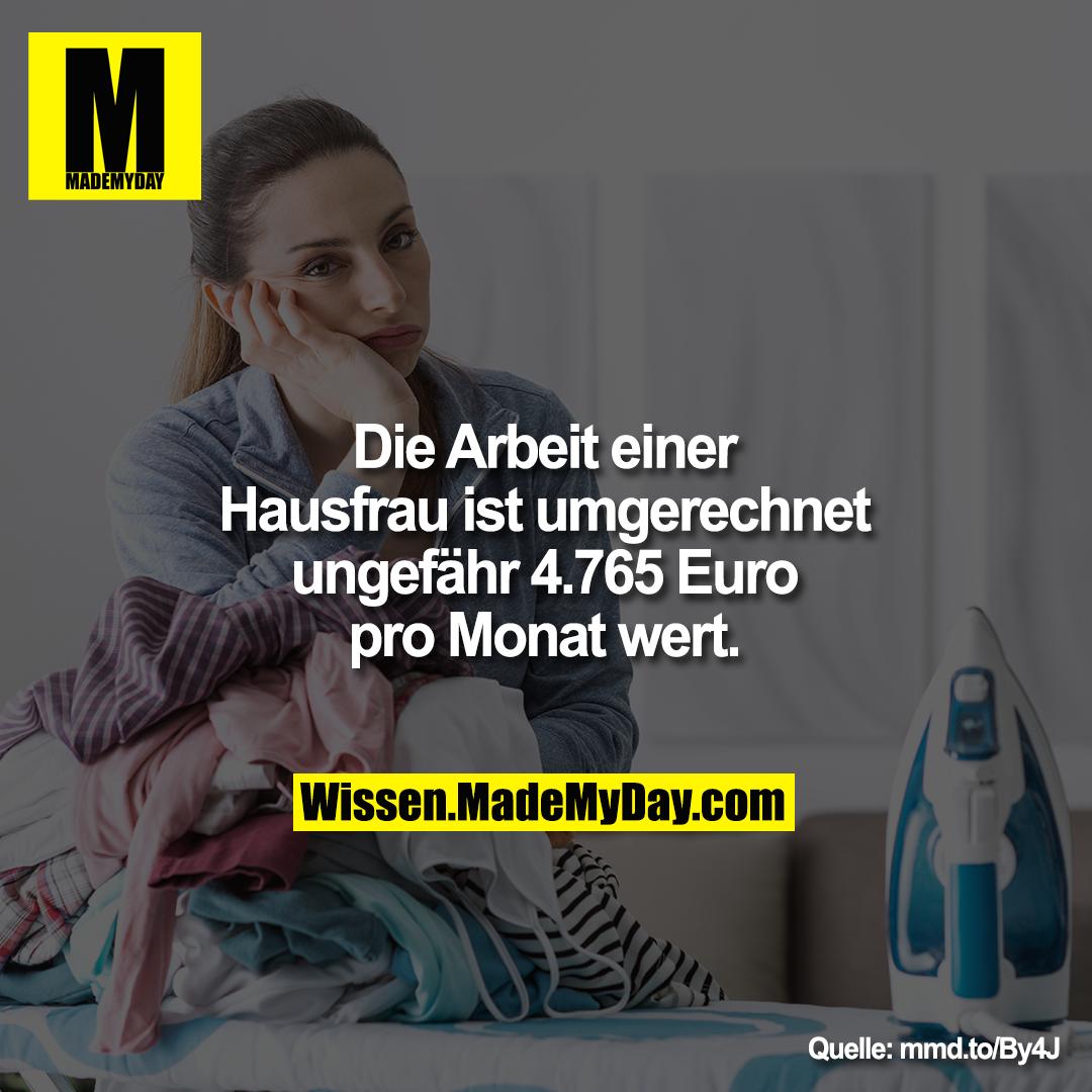 Die Arbeit einer Hausfrau ist umgerechnet ungefähr 4.765 Euro pro Monat wert.
