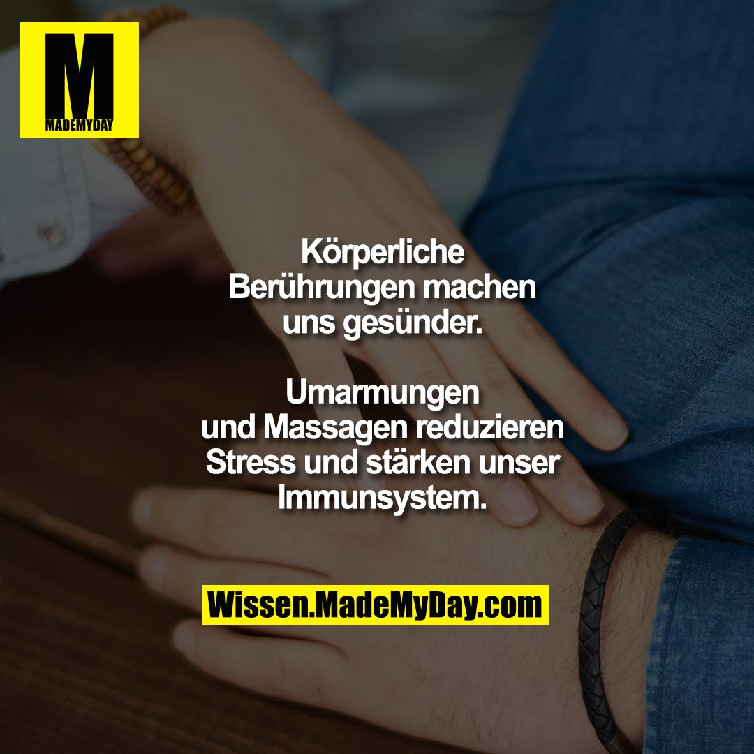 Körperliche Berührungen machen<br /> uns gesünder. Umarmungen und<br /> Massagen reduzieren Stress und<br /> stärken unser Immunsystem.