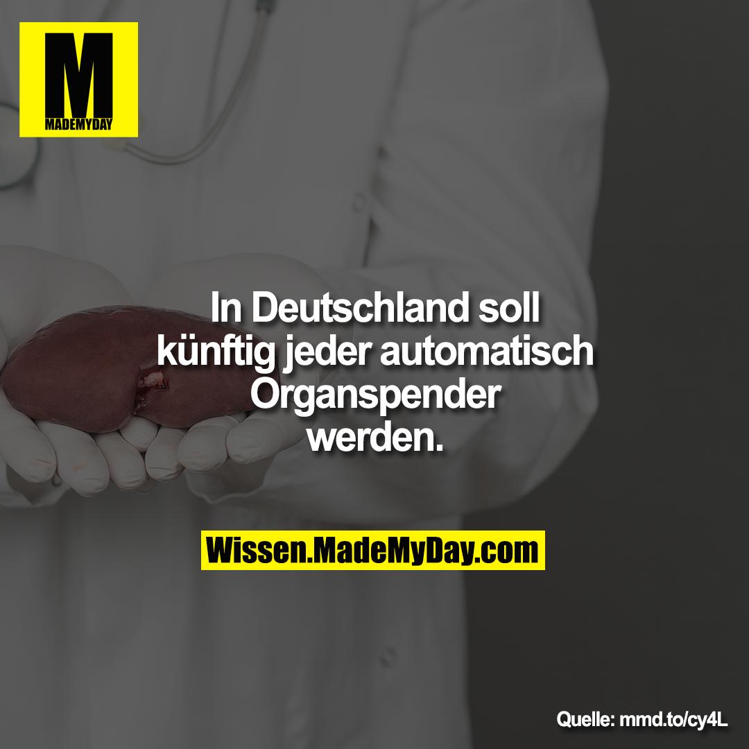 In Deutschland soll künftig jeder<br /> automatisch Organspender<br /> werden.