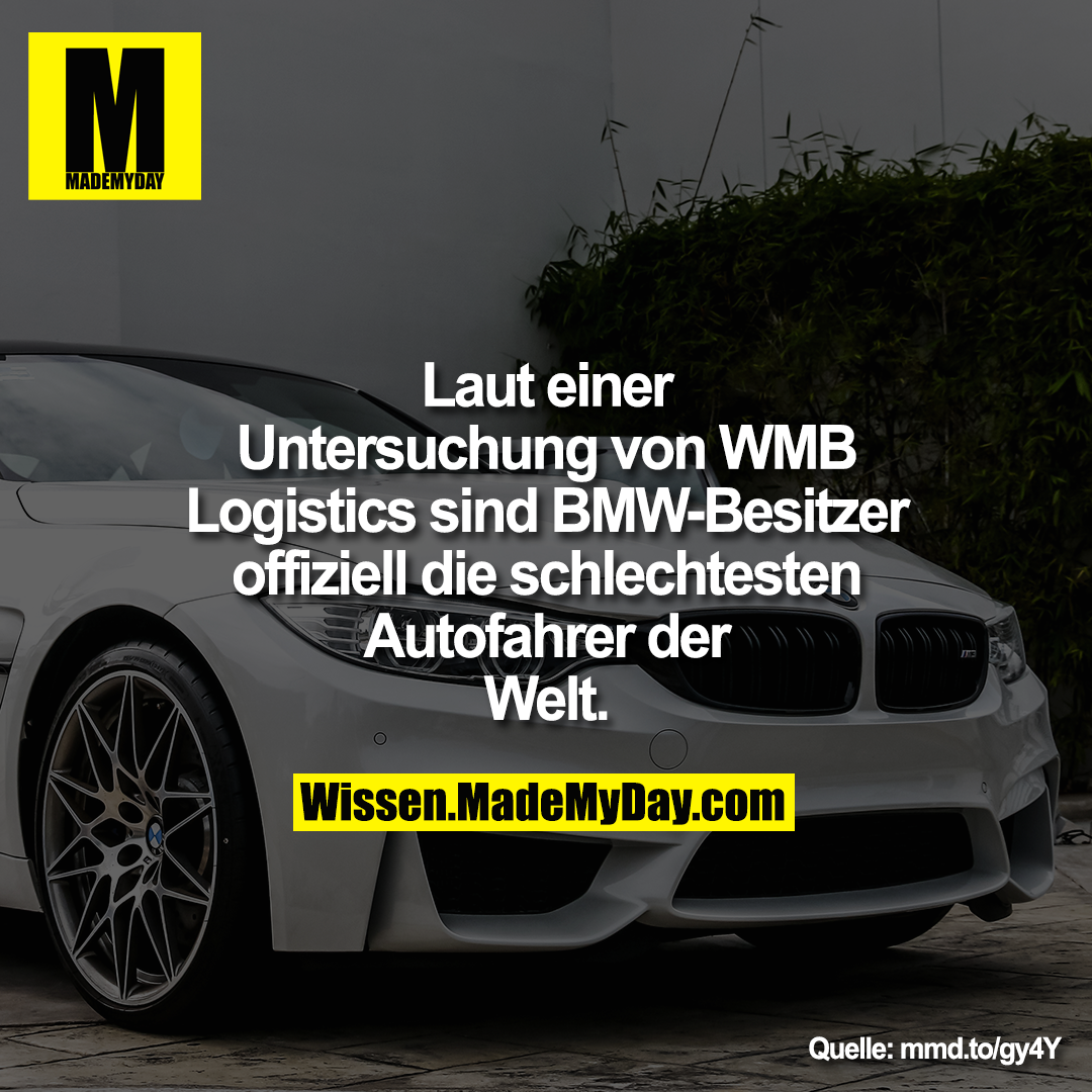Laut einer Untersuchung von<br /> WMB Logistics sind BMW-Besitzer offiziell die schlechtesten<br /> Autofahrer der Welt.