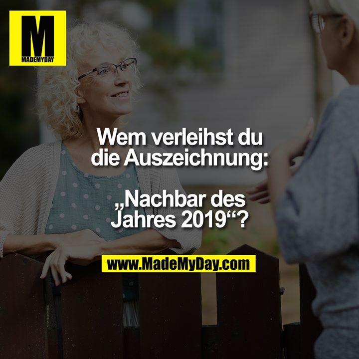 """Wem verleihst du<br /> die Auszeichnung:<br /> <br /> """"Nachbar des<br /> Jahres 2019""""?"""