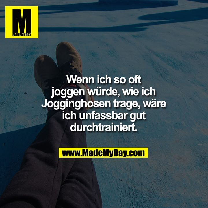Wenn ich so oft joggen Made My Day