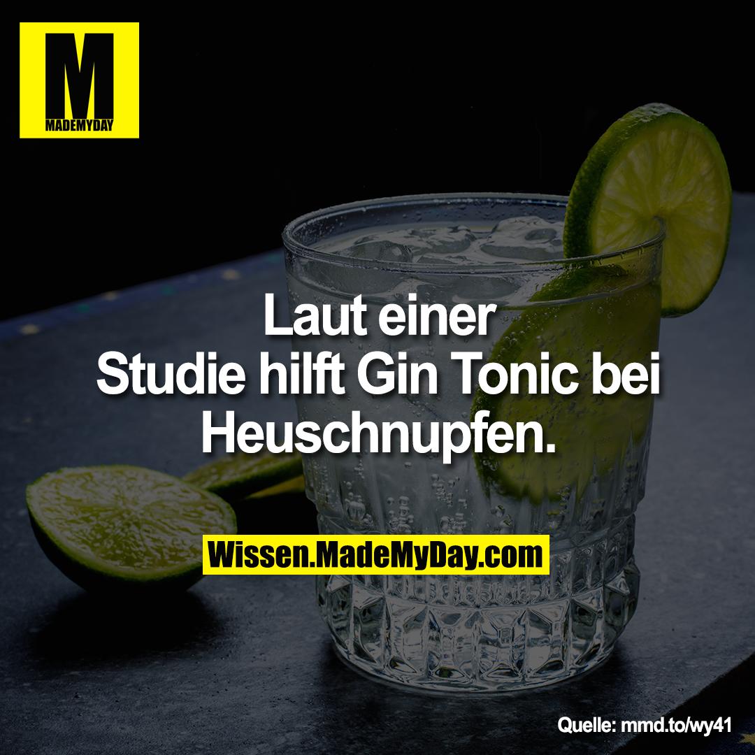 Laut einer Studie hilft Gin Tonic bei<br /> Heuschnupfen.