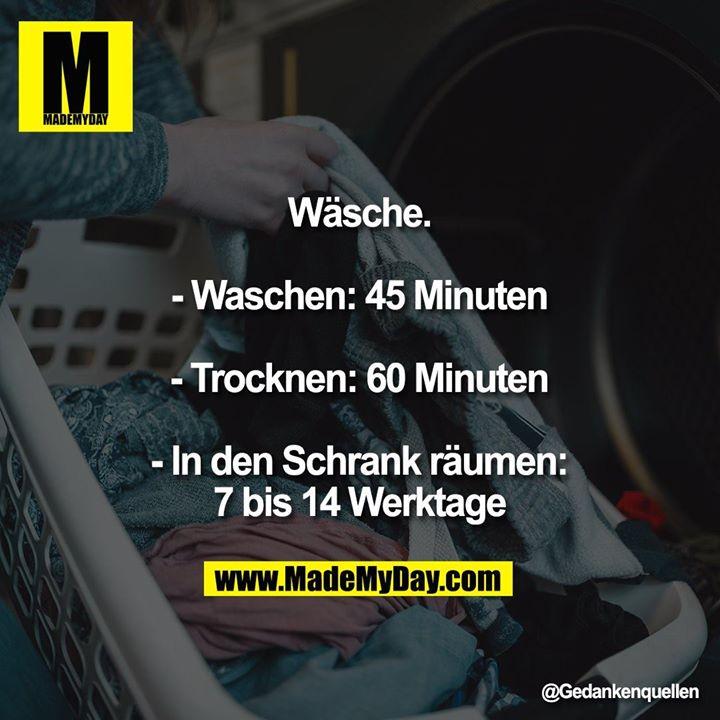 Wäsche.<br /> - Waschen: 45 Minuten<br /> - Trocknen: 60 Minuten<br /> - In den Schrank räumen:<br /> 7 bis 14 Werktage