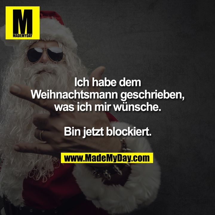 Ich habe dem Weihnachtsmann geschrieben, was ich mir wünsche.<br /> <br /> Bin jetzt blockiert.