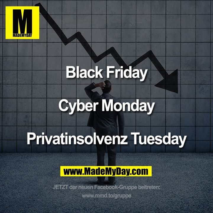 Black Friday<br /> <br /> Cyber Monday<br /> <br /> Privatinsolvenz Tuesday