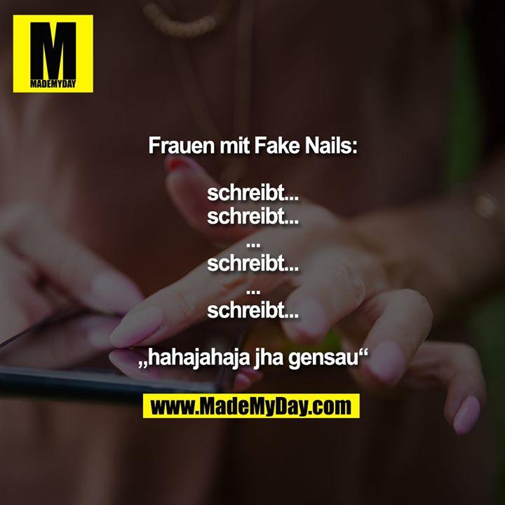 """Frauen mit Fake Nails:<br /> <br /> schreibt...<br /> schreibt...<br /> ...<br /> schreibt...<br /> ...<br /> schreibt...<br /> <br /> """"hahajahaja jha gensau"""""""