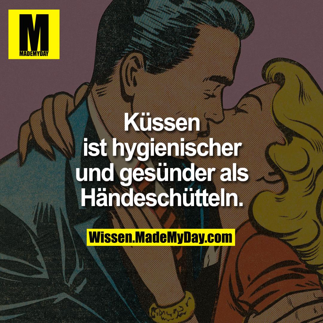 Küssen ist hygienischer<br /> und gesünder als<br /> Händeschütteln.