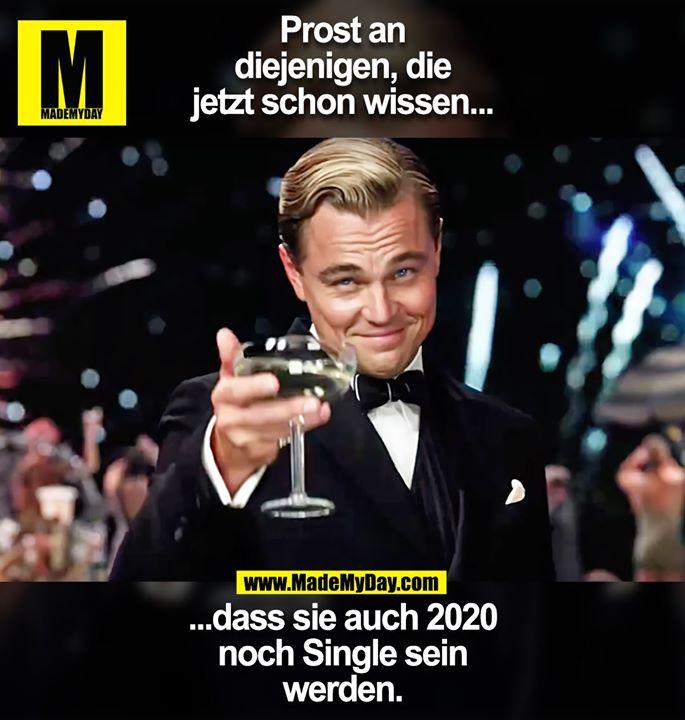 Prost an<br /> diejenigen, die<br /> jetzt schon wissen...<br /> ...dass sie auch 2020<br /> noch Single sein<br /> werden.