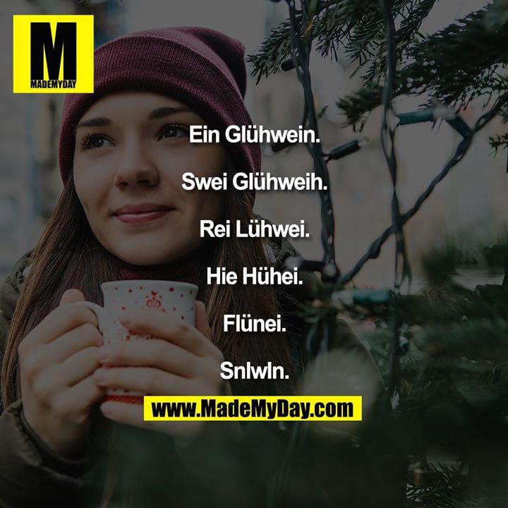 Ein Glühwein.<br /> Swei Glühweih.<br /> Rei Lühwei.<br /> Hie Hühei.<br /> Flünei.<br /> Snlwln.