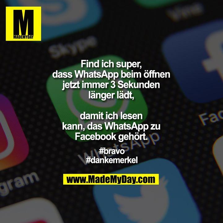 Find ich super, dass WhatsApp beim öffnen jetzt immer 3 Sekunden länger lädt, damit ich lesen kann, das WhatsApp zu Facebook gehört.<br /> <br /> #bravo<br /> #dankemerkel