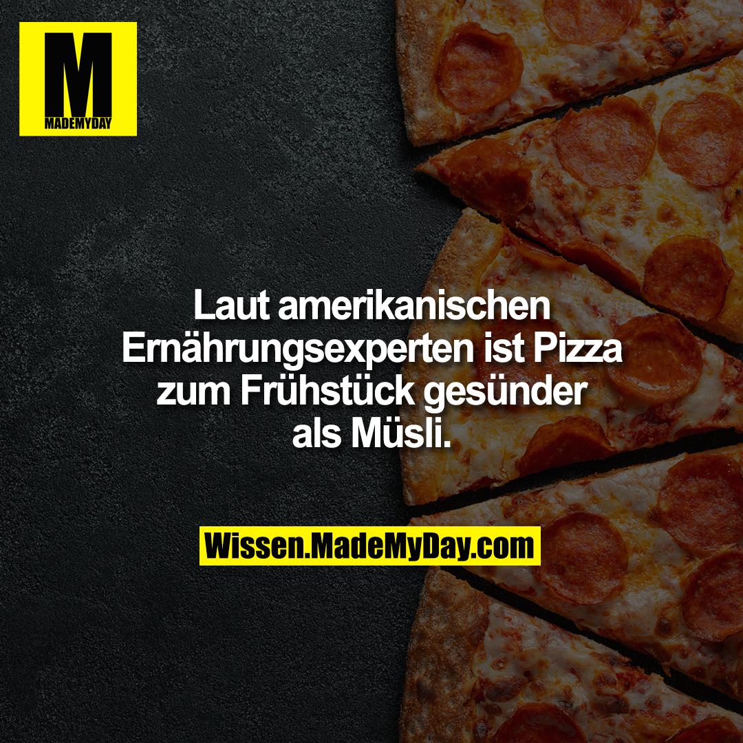 Laut amerikanischen Ernährungsexperten ist Pizza zum Frühstück gesünder als Müsli.
