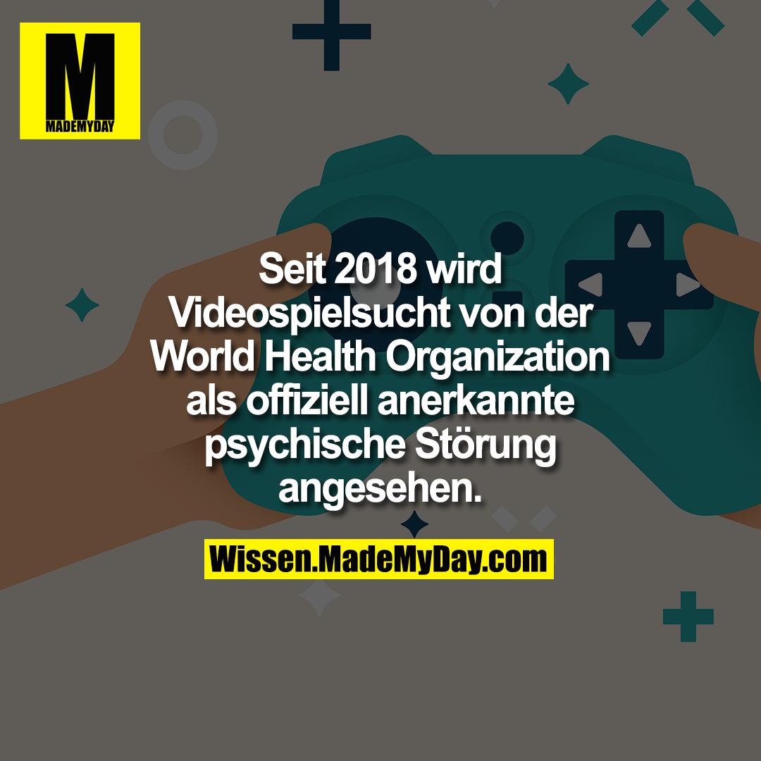 Seit 2018 wird Videospielsucht von der World Health Organization als offiziell anerkannte psychische Störung angesehen.