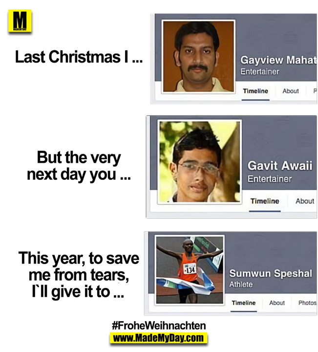 Last Christmas I ... Gayview Mahat<br /> But the very next day you ... Gavit Awaii<br /> This year, to save me from tears, I`ll give it to ... Sumwun Speshal<br /> #FroheWeihnachten