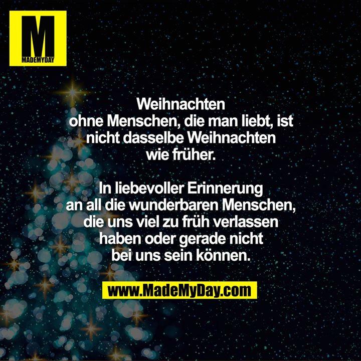 Weihnachten ohne Menschen, die man liebt, ist nicht dasselbe Weihnachten wie früher.<br /> <br /> In liebevoller Erinnerung an all die wunderbaren Menschen, die uns viel zu früh verlassen haben oder gerade nicht bei uns sein können.