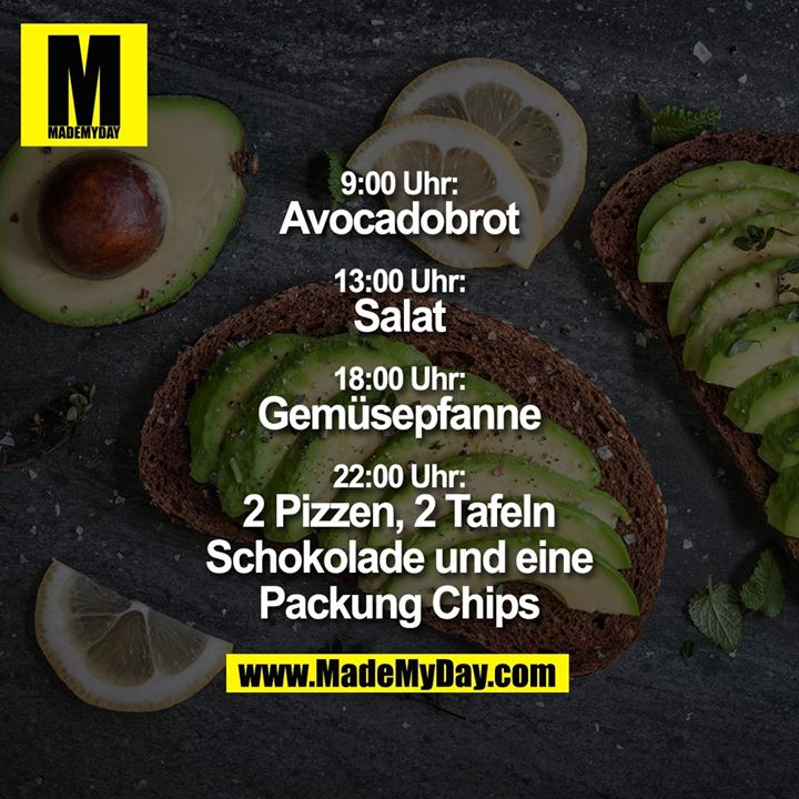 9:00 Uhr: Avocadobrot<br /> 13:00 Uhr: Salat<br /> 18:00 Uhr: Gemüsepfanne<br /> 22:00 Uhr: 2 Pizzen, 2 Tafeln Schokolade und eine Packung Chips