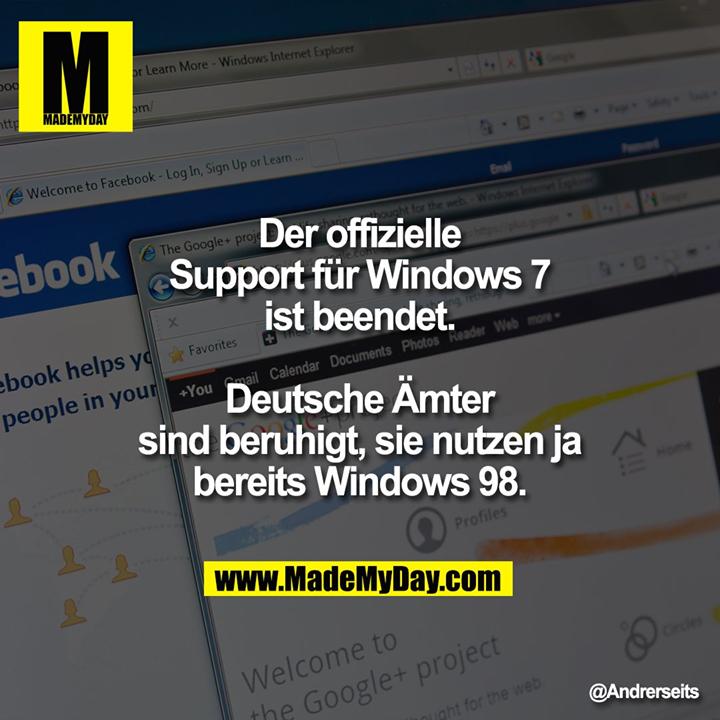 Der offizielle Support für Windows 7 ist beendet.<br /> Deutsche Ämter sind beruhigt, sie nutzen ja bereits Windows 98.