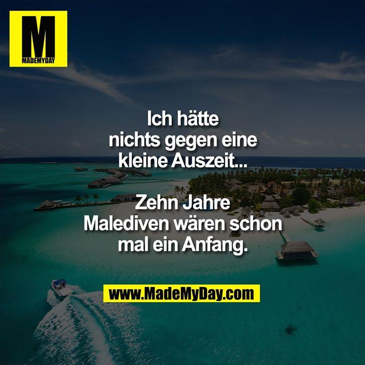 Ich hätte nichts gegen eine kleine Auszeit...<br /> Zehn Jahre Malediven wären schon mal ein Anfang.