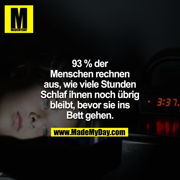 93 % der Menschen rechnen aus, wie viele Stunden Schlaf ihnen noch übrig bleibt, bevor sie ins Bett gehen.