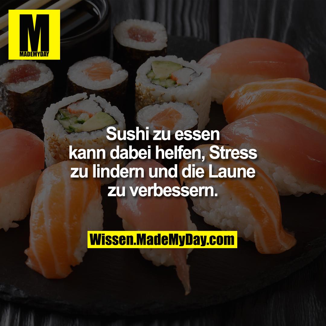 Sushi zu essen kann dabei helfen, Stress zu lindern und die Laune zu verbessern.