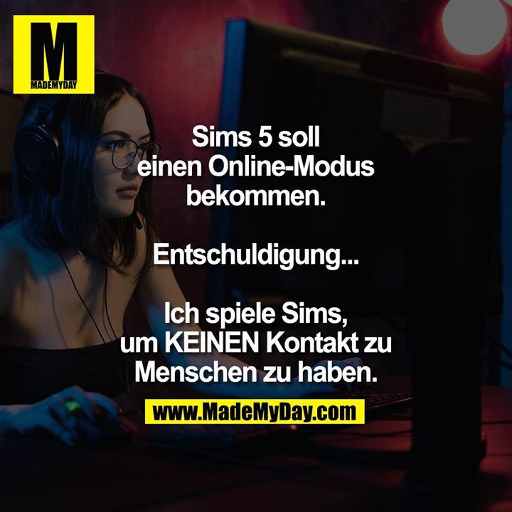 Sims 5 soll einen Online-Modus bekommen.<br /> Entschuldigung...<br /> Ich spiele Sims, um KEINEN Kontakt zu Menschen zu haben.