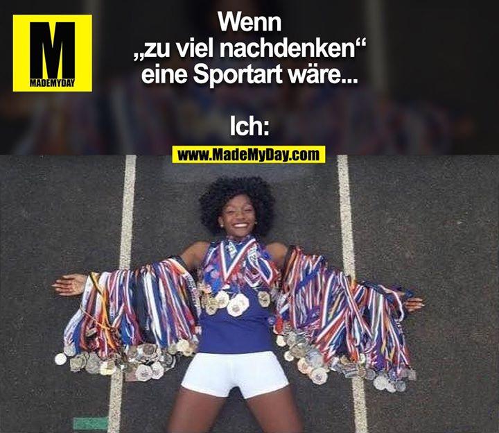 """Wenn<br /> """"zu viel nachdenken""""<br /> eine Sportart wäre...<br /> <br /> Ich:"""