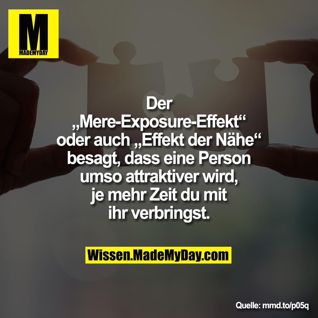 """Der """"Mere-Exposure-Effekt"""" oder auch """"Effekt der Nähe"""" besagt, dass eine Person umso attraktiver wird, je mehr Zeit du mit ihr verbringst.<br /> mmd.to/p05q"""