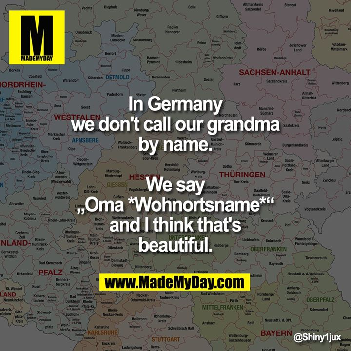"""In Germany we don't call our grandma by name.<br /> We say """"Oma *Wohnortsname*"""" and I think that's beautiful."""