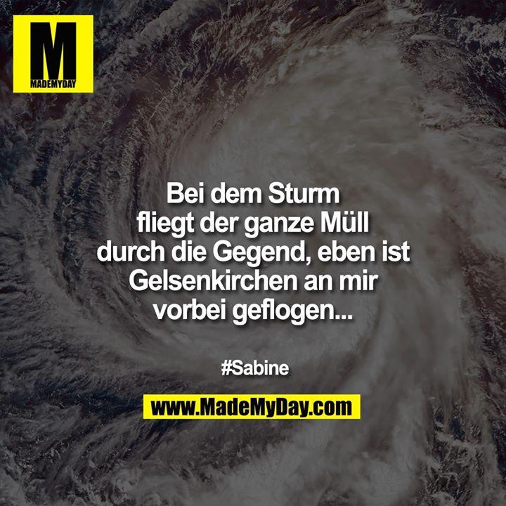 Bei dem Sturm fliegt der ganze Müll durch die Gegend, eben ist Gelsenkirchen an mir vorbei geflogen...<br /> <br /> #Sabine