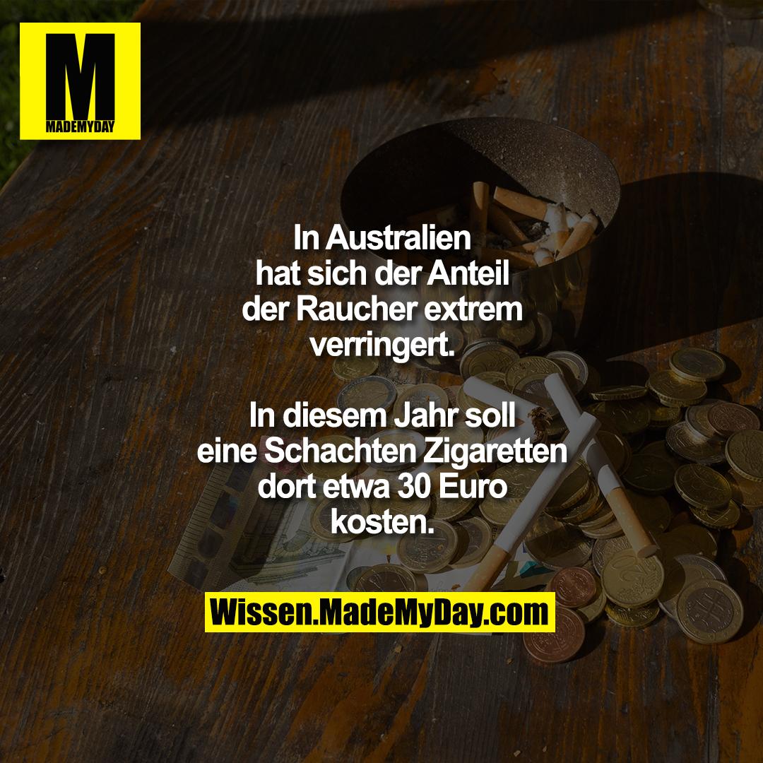 In Australien hat sich der Anteil der Raucher extrem verringert.<br /> In diesem Jahr soll eine Schachten Zigaretten dort etwa 30 Euro kosten.