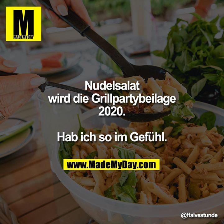 Nudelsalat<br /> wird die Grillpartybeilage<br /> 2020.<br /> Hab ich so im Gefühl.