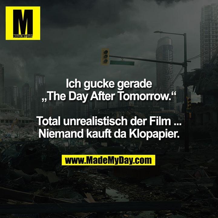 """Ich gucke gerade """"The Day After Tomorrow."""" Total unrealistisch der Film ... Niemand kauft da Klopapier."""