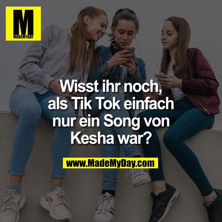Wisst ihr noch, als Tik Tok einfach nur ein Song von Kesha war?