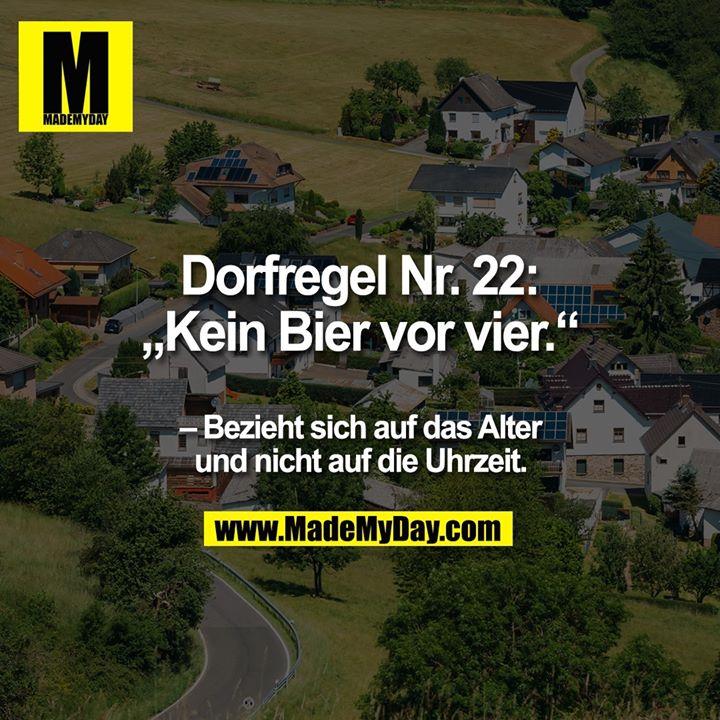 """Dorfregel Nr. 22:<br /> """"Kein Bier vor vier.""""<br /> - Bezieht sich auf das Alter<br /> und nicht auf die Uhrzeit."""