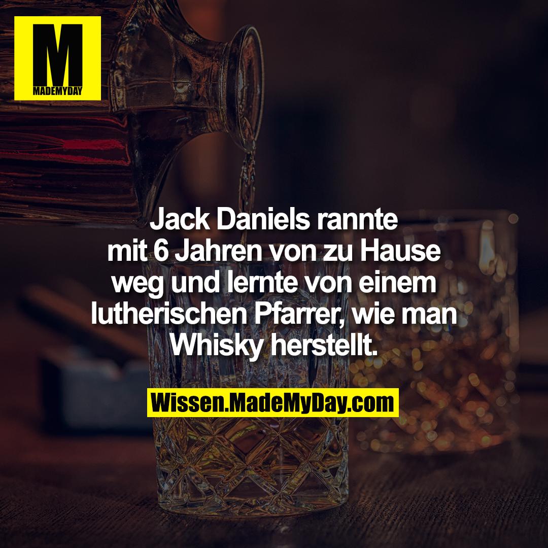 Jack Daniels rannte mit 6 Jahren von zu Hause weg und lernte von<br /> einem lutherischen Pfarrer, wie man Whisky herstellt.