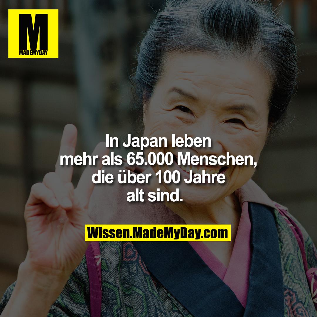 In Japan leben mehr als 65.000 Menschen, die über 100 Jahre alt sind.