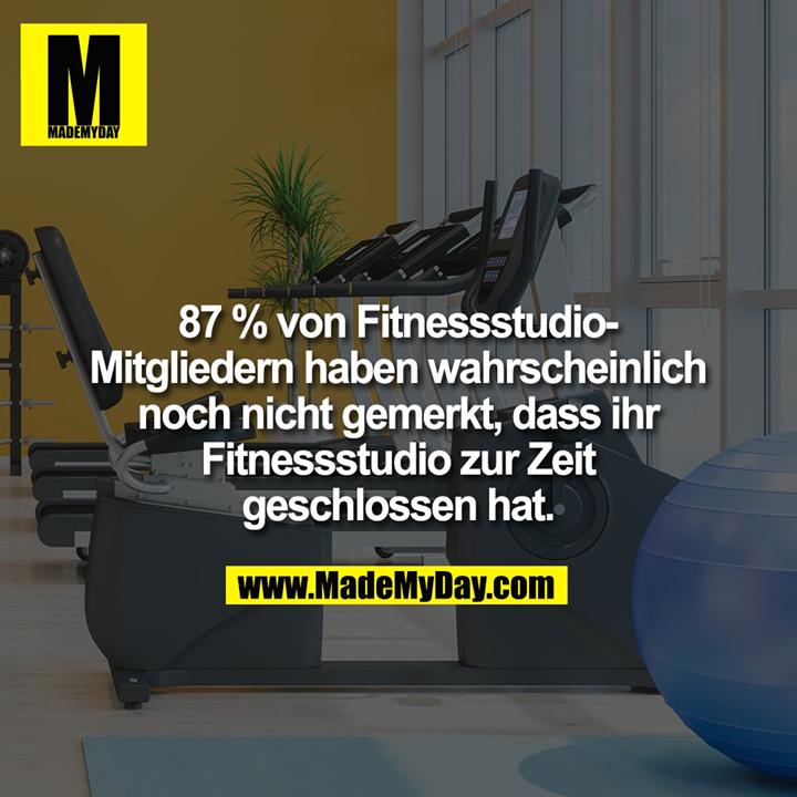 87 % von Fitnessstudio-Mitgliedern haben wahrscheinlich noch nicht gemerkt, dass ihr Fitnessstudio zur Zeit geschlossen hat.
