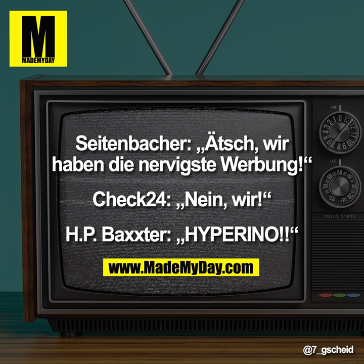 """Seitenbacher: """"Ätsch, wir<br /> haben die nervigste Werbung!""""<br /> <br /> Check24: """"Nein, wir!""""<br /> <br /> H.P. Baxxter: """"HYPERINO!!"""""""
