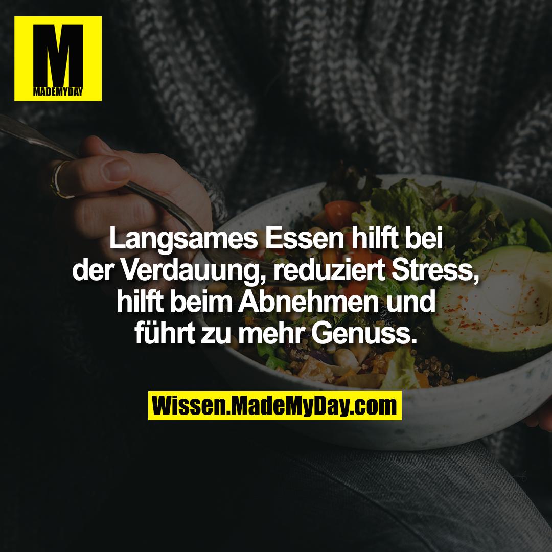 Langsames Essen hilft bei der Verdauung, reduziert Stress, hilft beim Abnehmen und führt zu mehr Genuss.