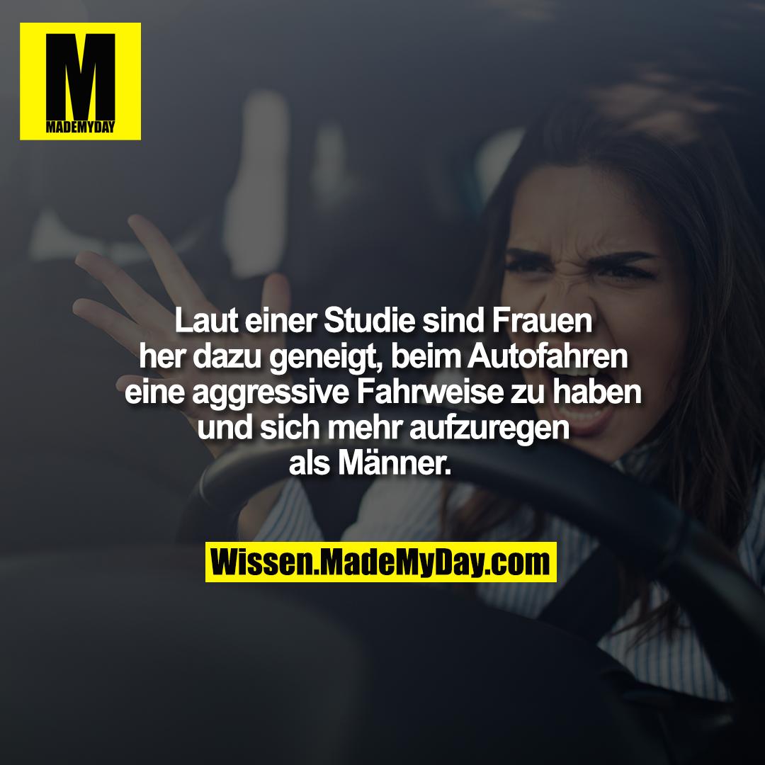 Laut einer Studie sind Frauen her dazu geneigt, beim Autofahren eine aggressive Fahrweise zu haben und sich mehr aufzuregen als Männer.