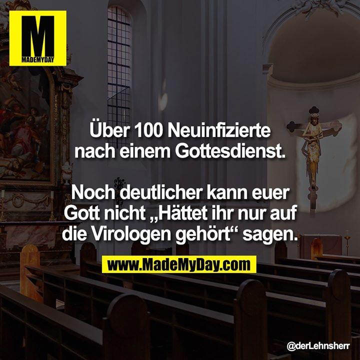 """Über 100 Neuinfizierte<br /> nach einem Gottesdienst.<br /> <br /> Noch deutlicher kann euer<br /> Gott nicht """"Hättet ihr nur auf<br /> die Virologen gehört"""" sagen."""